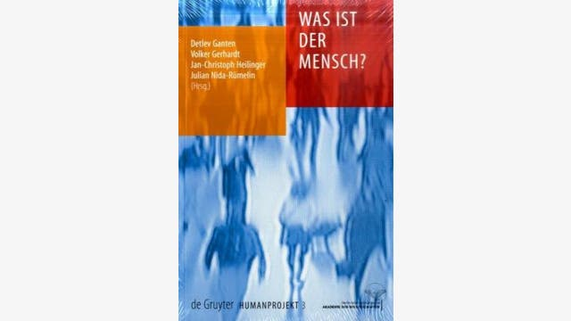 D. Ganten, V. Gerhardt, J.-Ch. Heilinger und J. Nida-Rümelin (Hrsg.): Was ist der Mensch?