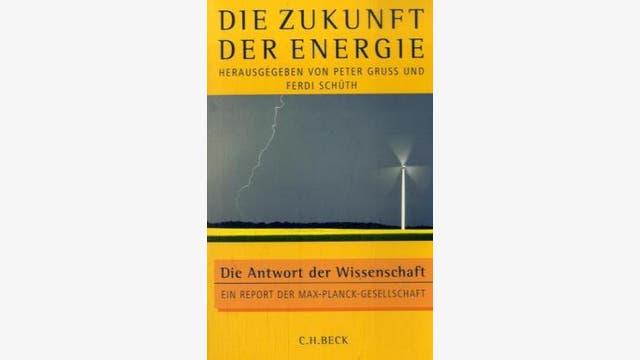 Peter Gruss und Ferdi Schüth (Hrsg.): Die Zukunft der Energie