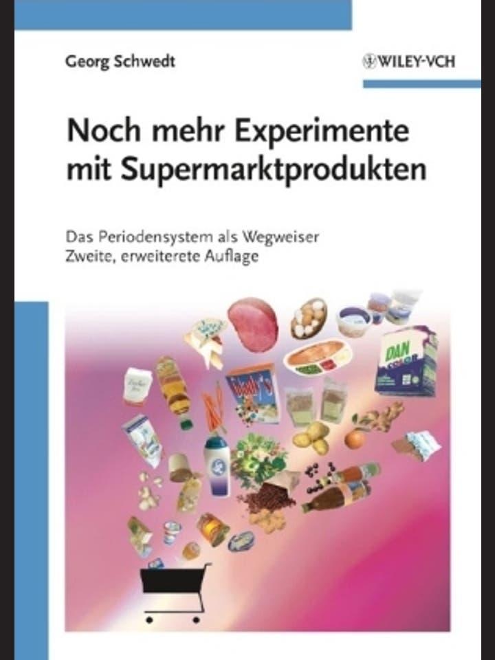Georg Schwedt: Noch mehr Experimente mit Supermarktprodukten  Das Periodensystem als Wegweiser