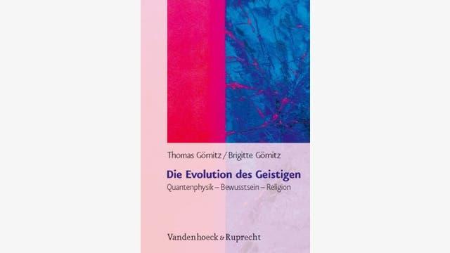 Thomas Görnitz, Brigitte Görnitz: Die Evolution des Geistigen