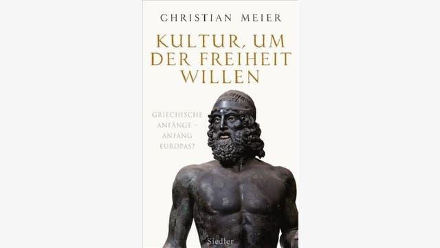 Christian Meier: Kultur, um der Freiheit willen