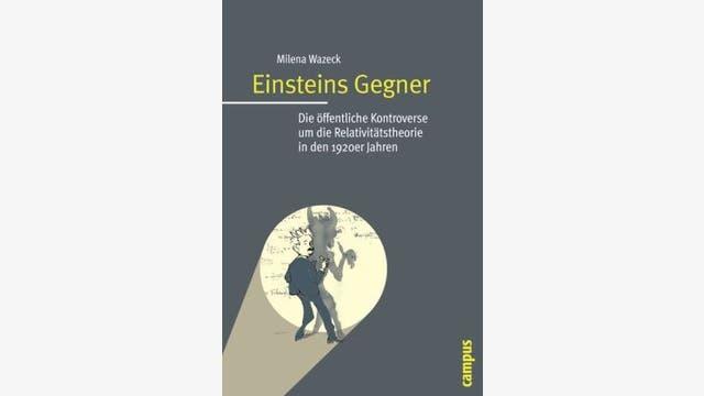 Milena Wazeck: Einsteins Gegner