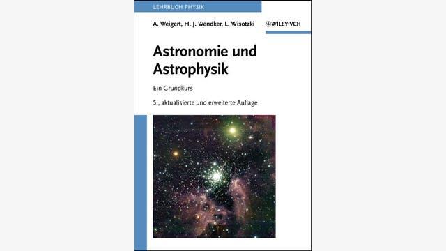 Alfred Weigert, Heinrich J. Wendker,  Lutz Wisotzki: Astronomie und Astrophysik