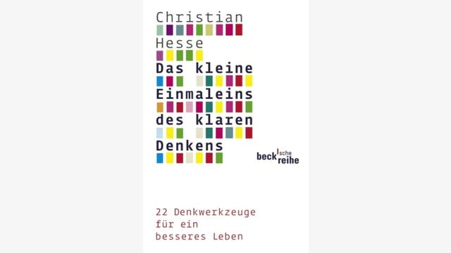 Christian Hesse: Das kleine Einmaleins des klaren Denkens