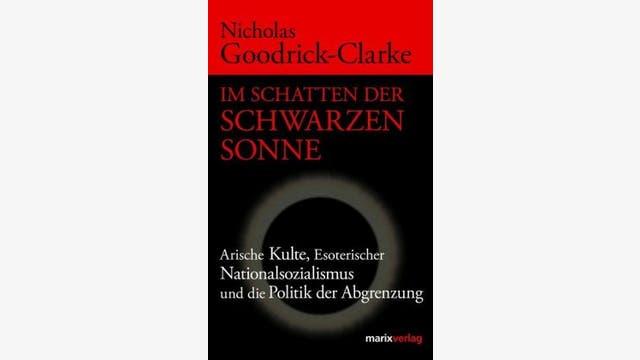 Nicholas Goodrick-Clarke: Im Schatten der Schwarzen Sonne