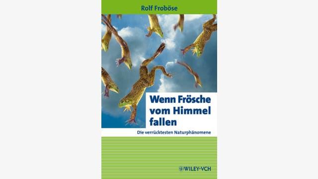 Rolf Froböse: Wenn Frösche vom Himmel fallen