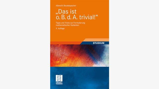 Albrecht Beutelspacher: 'Das ist o. B. d. A. trivial!'