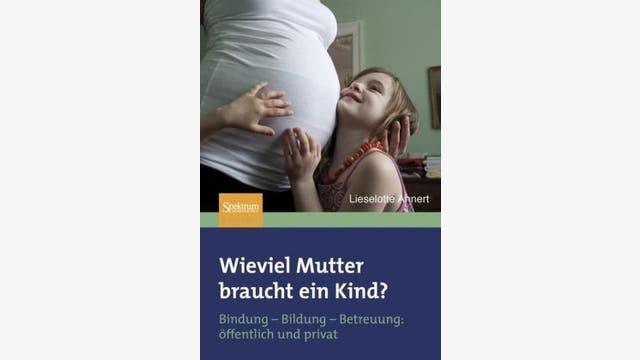 Lieselotte Ahnert: Wieviel Mutter braucht ein Kind?
