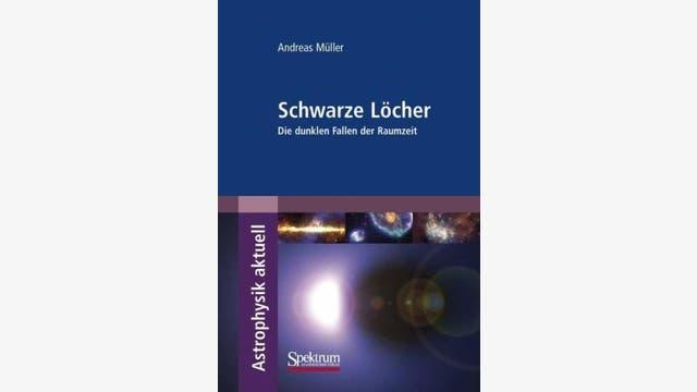 Andreas Müller: Schwarze Löcher – Die dunklen Fallen der Raumzeit