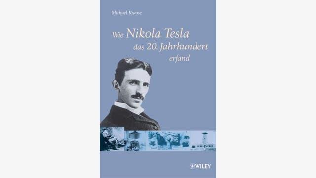Michael Krause: Wie Nikola Tesla das 20.Jahrhundert erfand