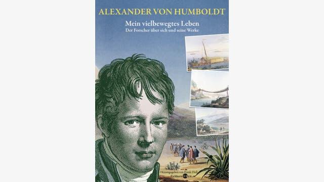 Alexander von Humboldt (Hrsg. von Frank Holl): Mein vielbewegtes Leben