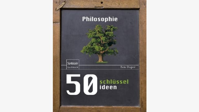 Ben Dupré: 50 Schlüsselideen Philosophie