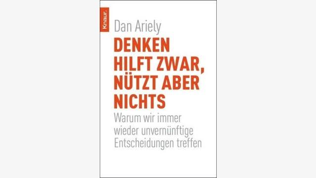 Dan Ariely: Denken hilft zwar, nützt aber nichts