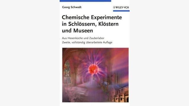 Georg Schwedt: Chemische Experimente in  Schlössern, Klöstern und  Museen