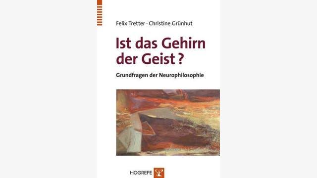 Felix Tretter, Christine Grünhut: Ist das Gehirn der Geist?