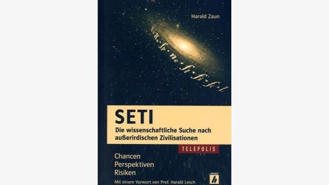 Harald Zaun: SETI – Die wissenschaftliche Suche nach  außerirdischen Zivilisationen