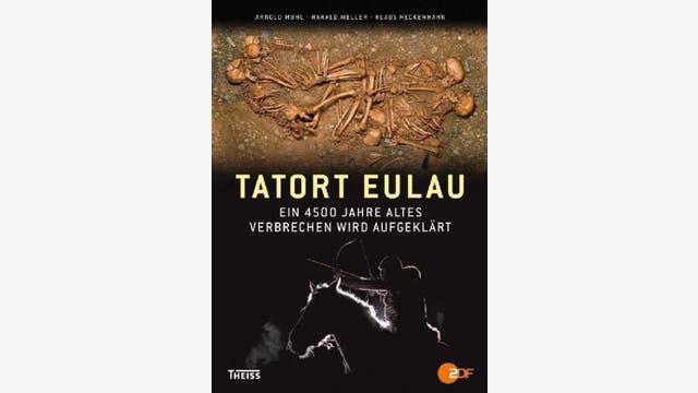 Harald Meller, Arnold Muhl, Klaus Heckenhahn: Tatort Eulau