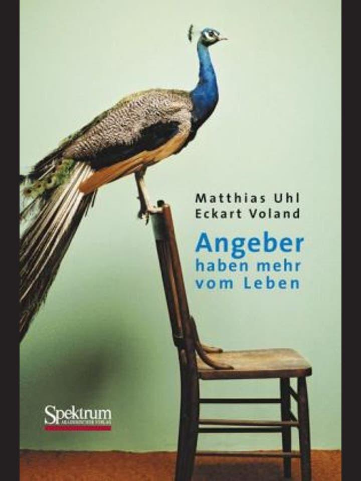Matthias Uhl und Eckart Voland: Angeber haben mehr vom Leben