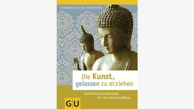 Lienhard Valentin,  Petra Kunze: Die Kunst, gelassen zu erziehen