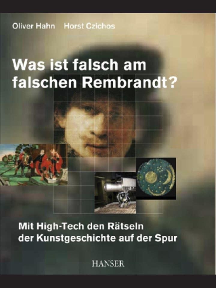 Oliver Hahn und Horst Czichos: Was ist falsch am falschen Rembrandt?