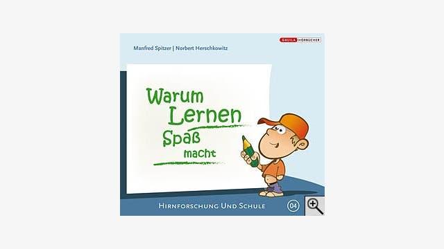 Manfred Spitzer, Norbert Herschkowitz: Warum Lernen Spaß macht