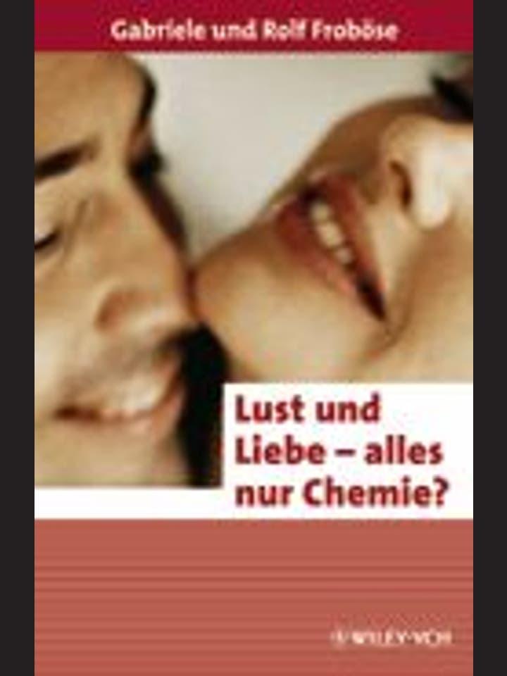Gabriele und Rolf Froböse: Lust und Liebe – alles nur Chemie?