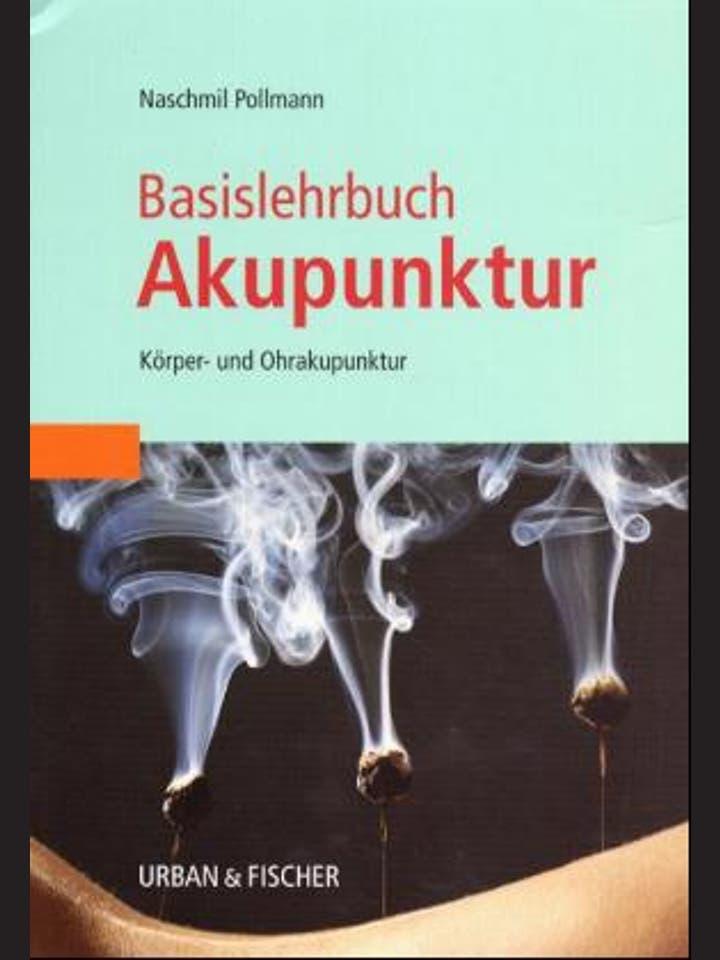 Naschmil Pollmann: Basislehrbuch Akupunktur. Körper- und Ohrakupunktur.