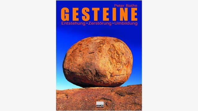 Peter Rothe: Gesteine: Entstehung – Zerstörung – Umbildung