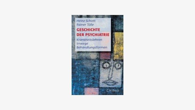 Heinz Schott, Rainer Tölle: Geschichte der Psychiatrie