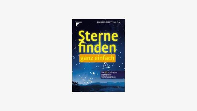Klaus M. Schittenhelm: Sterne finden ganz einfach