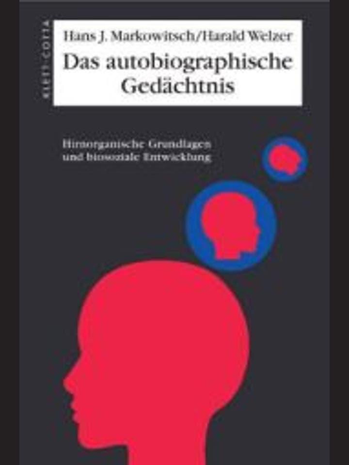 Hans J. Markowitsch, Harald Welzer: Das autobiographische  Gedächtnis