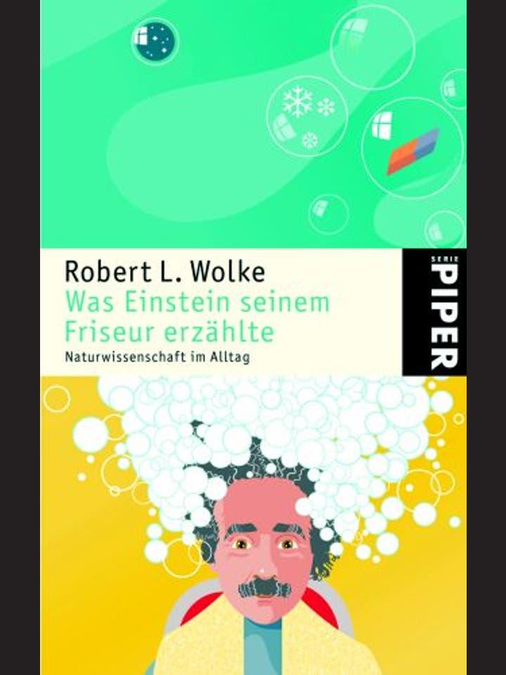 Robert Wolke     : Was Einstein seinem Friseur erzählte