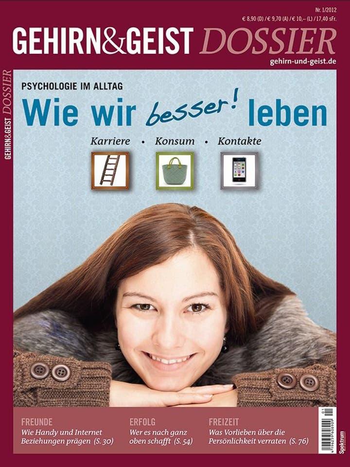 Gehirn&Geist Dossier 1/2012<br /> Wie wir besser leben