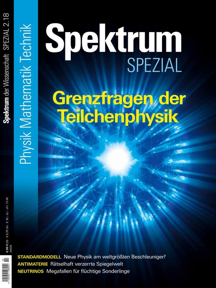 Spektrum der Wissenschaft Spezial Physik – Mathematik – Technik 2/2018<br /> Grenzfragen der Teilchenphysik