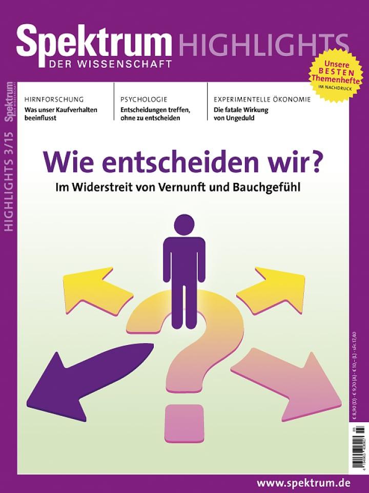 Heftcover Spektrum der Wissenschaft Highlights 3/2015 Wie entscheiden wir?