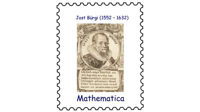 Jost Bürgi (1552 – 1632)