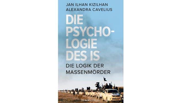 """""""Die Psychologie des IS – Die Logik der Massenmörder"""" von Jan Ilhan Kizilhan und Alexandra Cavelius, erschienen im Europa Verlag."""