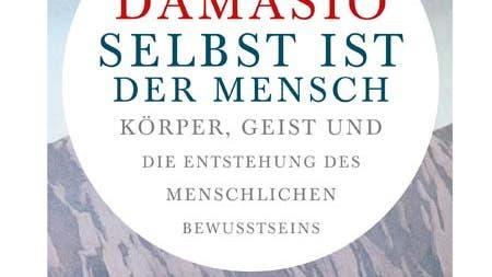 Antonio Damasio: Selbst ist der Mensch
