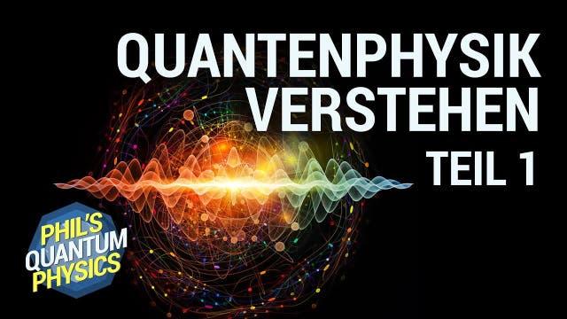 Quantenphysik einfach verstehen – Teil 1