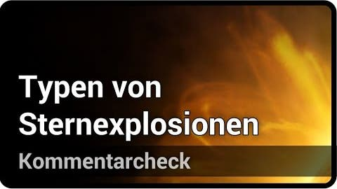 Kommentarcheck: Typen von Sternexplosionen