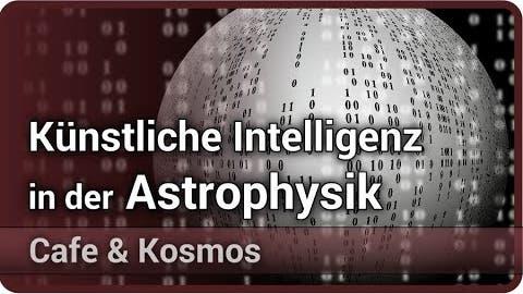 Künstliche Intelligenz (Neuronale Netze) in der Astrophysik