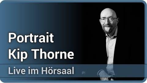 Kip Thorne • Portrait und Lebenswerk • Informationsvernichtung in