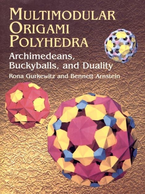 Rona Gurkewitz und Bennett Arnstein: Multimodular Origami Polyhedra. Archimedeans, Buckyballs, and Duality