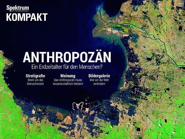 Spektrum Kompakt:  Anthropozän – ein Erdzeitalter für den Menschen?