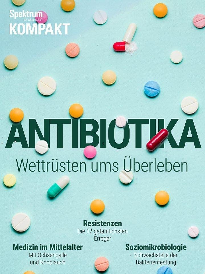Spektrum Kompakt:  Antibiotika – Wettrüsten ums Überleben