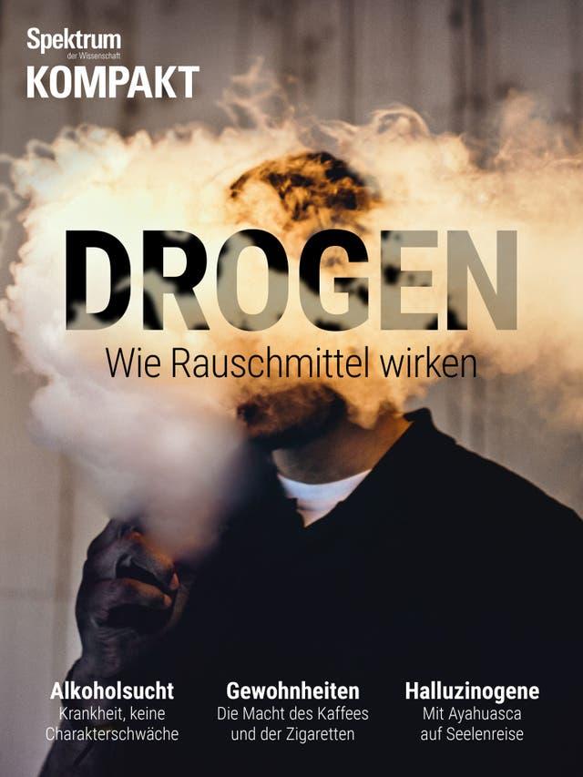 Drogen - Wie Rauschmittel wirken