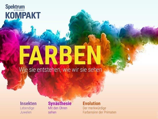 Spektrum Kompakt:  Farben – Wie sie entstehen, wie wir sie sehen