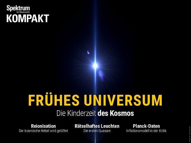 Spektrum Kompakt:  Frühes Universum – Die Kinderzeit des Kosmos