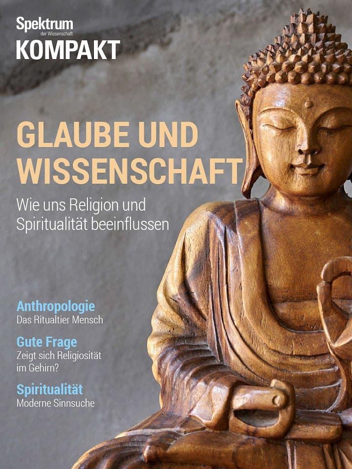 Spektrum Kompakt:  Glaube und Wissenschaft – Wie uns Religion und Spiritualität beeinflussen