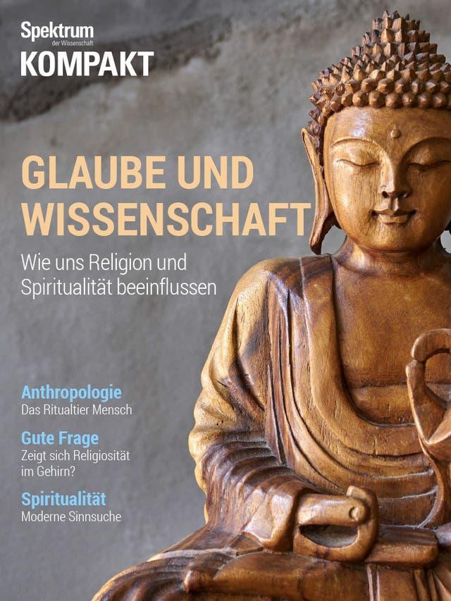 Glaube und Wissenschaft - Wie uns Religion und Spiritualität beeinflussen